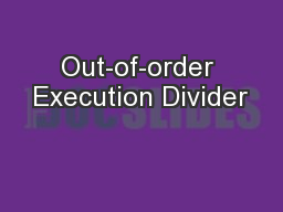 Out-of-order Execution Divider PowerPoint PPT Presentation