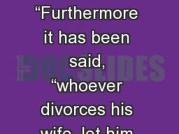 Matthew 5:31-32 �Furthermore it has been said, �whoever divorces his wife, let him give her a c