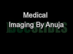 Medical Imaging By Anuja