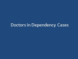 Doctors in Dependency Cases