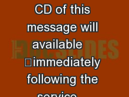 1  5  – 1  7 A CD of this message will available    immediately following the service …