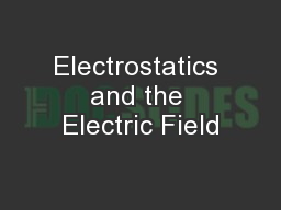 Electrostatics and the Electric Field PowerPoint PPT Presentation