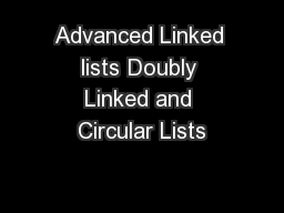 Advanced Linked lists Doubly Linked and Circular Lists
