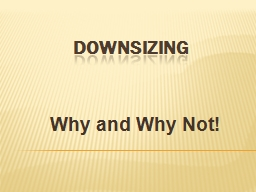 Downsizing Why and Why Not!