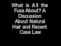 What  is  A ll  the Fuss About? A Discussion About Natural Hair and Recent Case Law