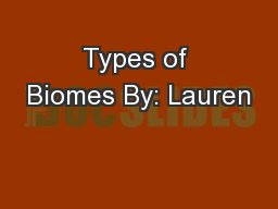 Types of Biomes By: Lauren