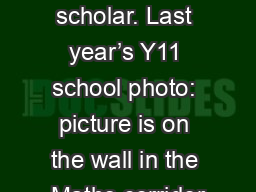 Becoming� a scholar. Last year�s Y11 school photo: picture is on the wall in the Maths corridor