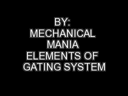 BY: MECHANICAL MANIA ELEMENTS OF GATING SYSTEM PowerPoint PPT Presentation