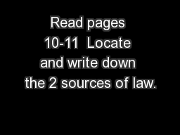 Read pages 10-11  Locate and write down the 2 sources of law. PowerPoint PPT Presentation