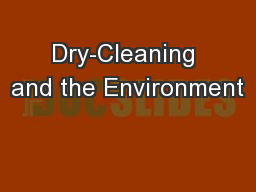 Dry-Cleaning and the Environment PowerPoint PPT Presentation