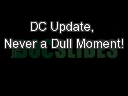 DC Update, Never a Dull Moment!