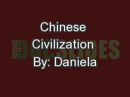 Chinese Civilization By: Daniela