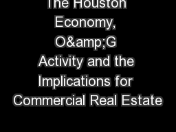 The Houston Economy, O&G Activity and the Implications for Commercial Real Estate