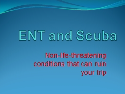 ENT   and   Scuba Non-life-threatening conditions that can ruin your trip