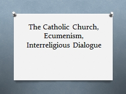 The Catholic Church, Ecumenism, Interreligious Dialogue PowerPoint PPT Presentation