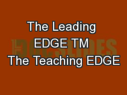 The Leading EDGE TM The Teaching EDGE