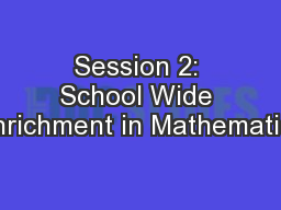Session 2: School Wide Enrichment in Mathematics