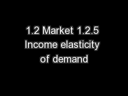 1.2 Market 1.2.5 Income elasticity of demand PowerPoint PPT Presentation