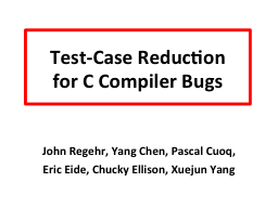 Test-Case Reduction  for C Compiler Bugs PowerPoint PPT Presentation