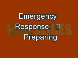 Emergency Response:  	  Preparing