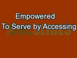 Empowered   To Serve by Accessing