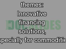 Summit themes: Innovative financing solutions, especially for commodities: