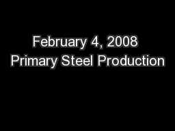 February 4, 2008 Primary Steel Production