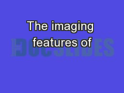 The imaging features of