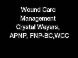 Wound Care Management Crystal Weyers, APNP, FNP-BC,WCC
