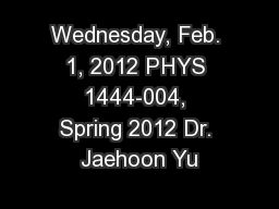 Wednesday, Feb. 1, 2012 PHYS 1444-004, Spring 2012 Dr. Jaehoon Yu