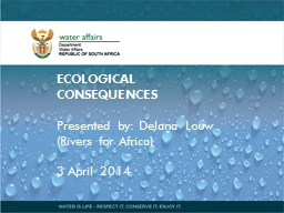 ECOLOGICAL CONSEQUENCES Presented by: Delana Louw (Rivers for Africa)