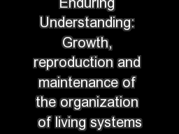 Enduring Understanding: Growth, reproduction and maintenance of the organization of living systems