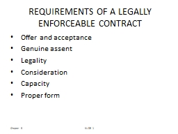Chapter 6 SLIDE  1 REQUIREMENTS OF A LEGALLY ENFORCEABLE CONTRACT