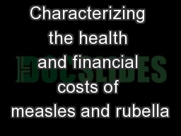 Characterizing the health and financial costs of measles and rubella
