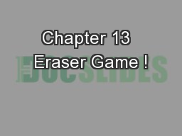 Chapter 13  Eraser Game ! PowerPoint PPT Presentation