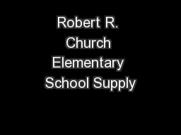 Robert R. Church Elementary School Supply PowerPoint PPT Presentation
