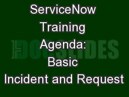 ServiceNow Training Agenda: Basic Incident and Request