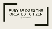 Ruby bridges the greatest citizen PowerPoint PPT Presentation