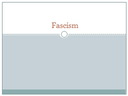 Fascism Objectives Today we will be able to identify the main tenets of the political movement of F