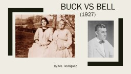 Buck Vs Bell  (1927) By Ms. Rodriguez