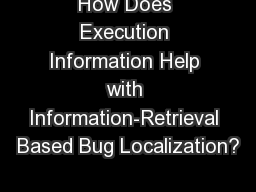 How Does Execution Information Help with Information-Retrieval Based Bug Localization? PowerPoint PPT Presentation