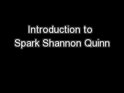 Introduction to Spark Shannon Quinn