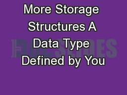 More Storage Structures A Data Type Defined by You