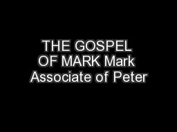 THE GOSPEL OF MARK Mark Associate of Peter