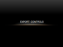 EXPORT CONTROLS Export Controls are established to implement treaties and national security laws, g