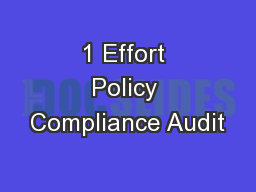 1 Effort Policy Compliance Audit PowerPoint PPT Presentation