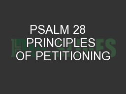 PSALM 28   PRINCIPLES OF PETITIONING