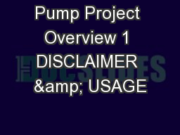 Pump Project Overview 1 DISCLAIMER & USAGE