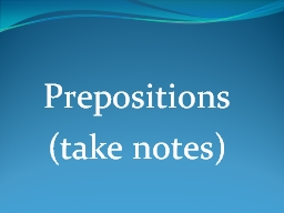 Prepositions (take notes)