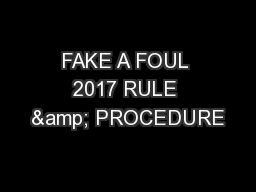FAKE A FOUL 2017 RULE & PROCEDURE PowerPoint PPT Presentation